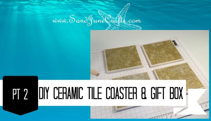 DIY Ceramic Tile Coaster and Gift Box Pt2